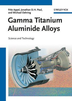 Gamma Titanium Aluminide Alloys, Fritz Appel, Jonathan D. H. Paul, Michael Oehring