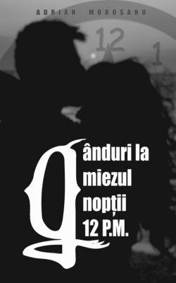 Gânduri la miezul nopții 12 P.M., Morosanu, Sr Adrian