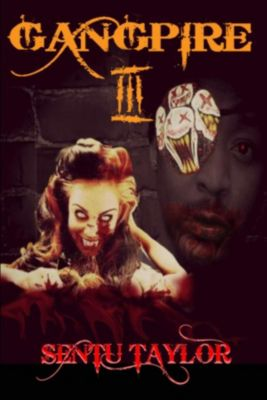 Gangpire Trilogy: GANGPIRE III (Gangpire Trilogy, #3), Sentu Taylor