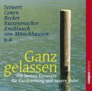 Ganz gelassen, 1 Audio-CD, Lothar J. Seiwert, Horst Conen, Irene Becker, Jörg Knoblauch, Marion Küstenmacher, Werner Küstenmacher