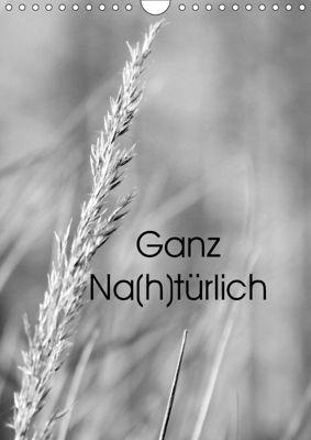 Ganz Na(h)türlich (Wandkalender 2019 DIN A4 hoch), Alena Meyer (Milo-Art-Photography)