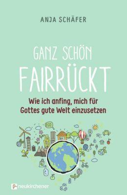 Ganz schön fairrückt - Anja Schäfer |