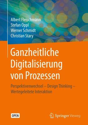Ganzheitliche Digitalisierung von Prozessen, Albert Fleischmann, Stefan Oppl, Werner Schmidt, Christian Stary