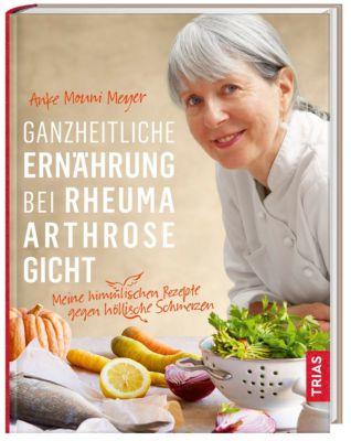 Ganzheitliche Ernährung bei Rheuma, Arthrose, Gicht - Anke M. Meyer |