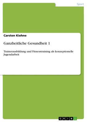 Ganzheitliche Gesundheit 1, Carsten Kiehne