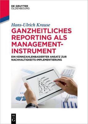 Ganzheitliches Reporting als Management-Instrument, Hans-Ulrich Krause