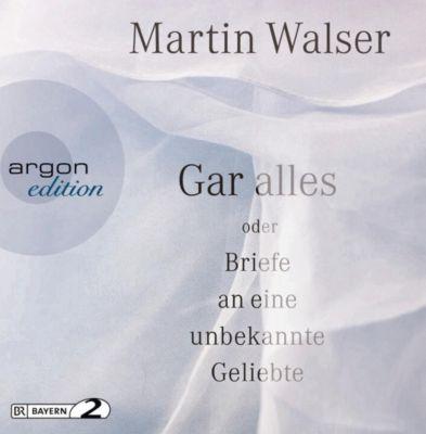 Gar alles oder Briefe an eine unbekannte Geliebte, 3 Audio-CDs, Martin Walser