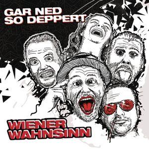Gar Ned So Deppert, Wiener Wahnsinn