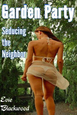 Garden Party: Seducing the Neighbor, Evie Blackwood