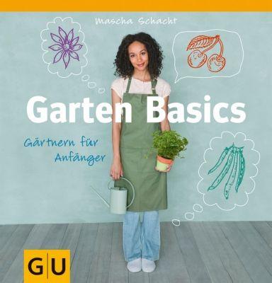 Garten Basics - Gärtnern für Anfänger, Mascha Schacht