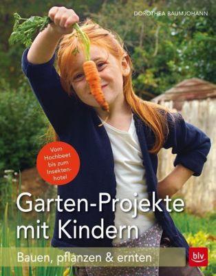 Garten-Projekte mit Kindern - Dorothea Baumjohann |
