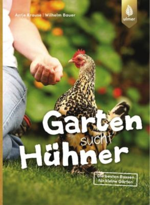 Garten sucht Hühner, Wilhelm Bauer, Antje Krause