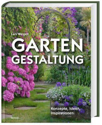 Gartengestaltung - Konzepte, Ideen, Inspirationen, Lars Weigelt