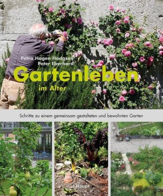 Gartenleben im Alter, Petra Hagen Hodgson, Peter Eberhard