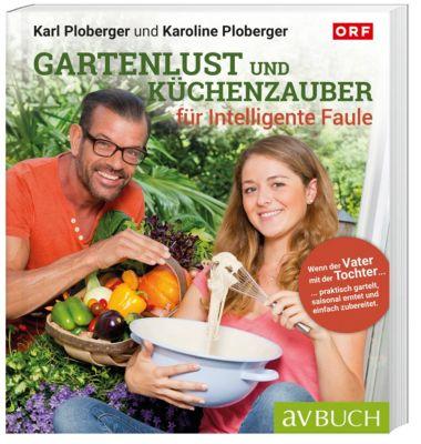 Gartenlust und Küchenzauber für Intelligente Faule, Karl Ploberger, Karoline Ploberger