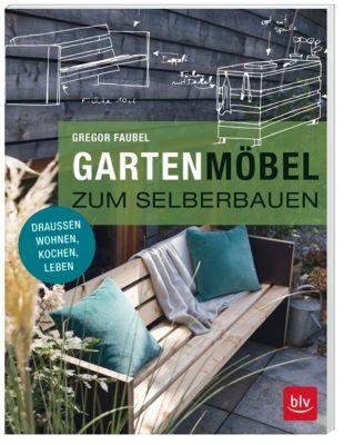 Gartenmöbel zum Selberbauen - Gregor Faubel |