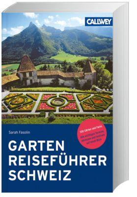 Gartenreiseführer Schweiz - Sarah Fasolin |