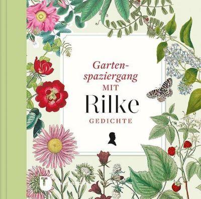 Gartenspaziergang mit Rilke, Rainer Maria Rilke