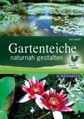 Gartenteiche naturnah gestalten, Axel Gutjahr