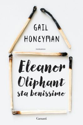 Garzanti Narratori: Eleanor Oliphant sta benissimo, Gail Honeyman