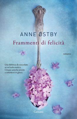 Garzanti Narratori: Frammenti di felicità, Anne Ostby