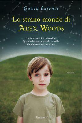 Garzanti Narratori: Lo strano mondo di Alex Woods, Gavin Extence