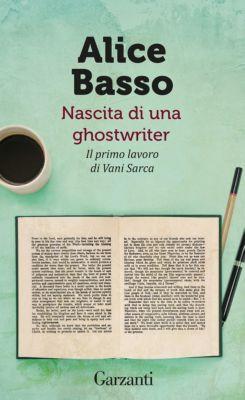 Garzanti Narratori: Nascita di una ghostwriter, Alice Basso