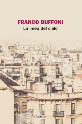 Garzanti Poesia: La linea del cielo, Franco Buffoni