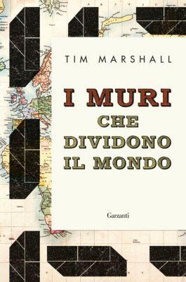 Garzanti Saggi: I muri che dividono il mondo, Tim Marshall