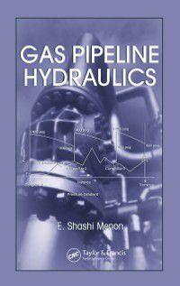 Gas Pipeline Hydraulics, E. Shashi Menon