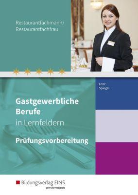 Gastgewerbliche Berufe in Lernfeldern: Restaurantfachmann/Restaurantfachfrau: Prüfungsvorbereitung, Marion Lenz, Claudia Spiegel