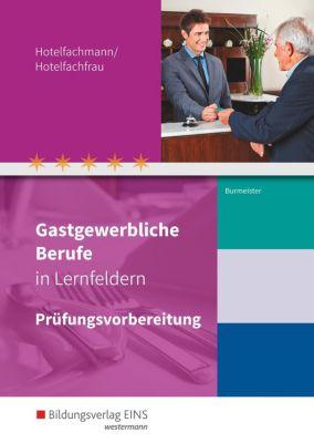 Gastgewerbliche Berufe in Lernfeldern: Hotelfachmann/Hotelfachfrau: Prüfungsvorbereitung - Lineke Burmeister |