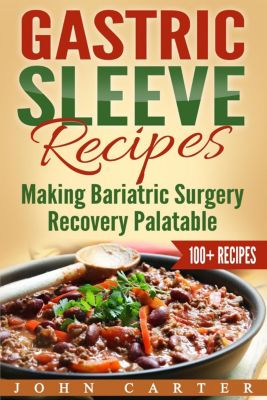 Gastric Sleeve Recipes: Making Bariatric Surgery Recovery Palatable, John Carter