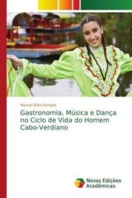 Gastronomia, Música e Dança no Ciclo de Vida do Homem Cabo-Verdiano, Manuel Brito-Semedo