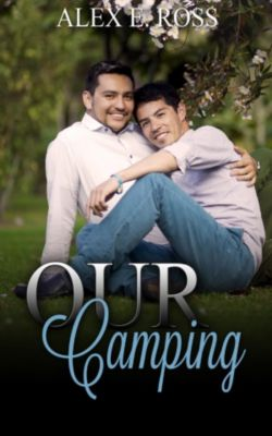 Gay Romance: Our Camping (Gay Romance, MM, Romance, Gay Fiction, MM Romance Book 3), ALEX E. ROSS