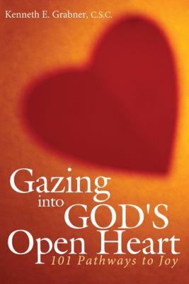 Gazing into God's Open Heart, Kenneth E. Grabner