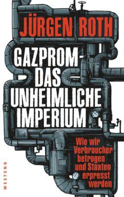 Gazprom-Das unheimliche Imperium, Jürgen Roth