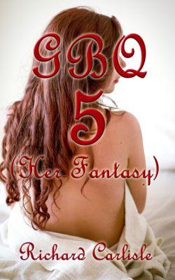 GBQ 5 (Her Fantasy), Richard Carlisle