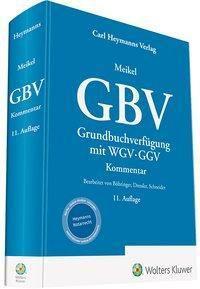 GBV, Grundbuchverfügung mit WGV und GGV, Kommentar - Georg Meikel |