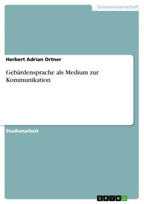 Gebärdensprache als Medium zur Kommunikation, Herbert Adrian Ortner