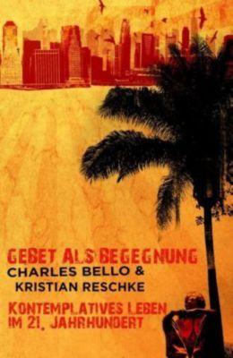 Gebet als Begegnung, Charles Bello, Kristian Reschke