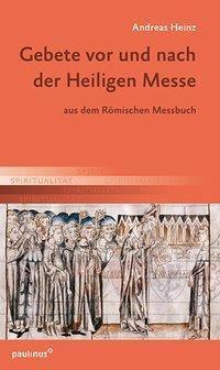 Gebete vor und nach der Heiligen Messe, Andreas Heinz