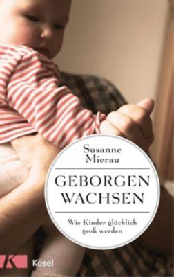 Geborgen wachsen - Susanne Mierau |
