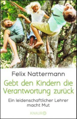 Gebt den Kindern die Verantwortung zurück - Felix Nattermann |