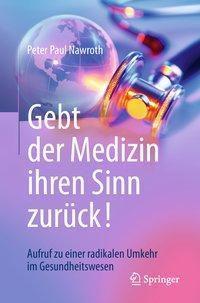 Gebt der Medizin ihren Sinn zurück!, Peter Paul Nawroth