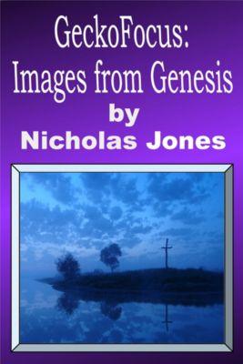 GeckoFocus: From Me To You: GeckoFocus: Images From Genesis, Nicholas Jones