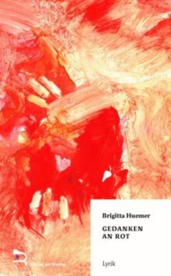 Gedanken an Rot - Brigitta Huemer |