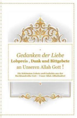 Gedanken der Liebe : Du - A - Lobpreis , Dank und Bittgebete an Unseren Allah Gott ! - Tanja Airtafae Ala byad D ala  