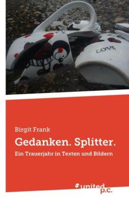 Gedanken. Splitter., Birgit Frank