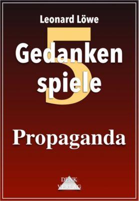 Gedankenspiele Thema: Propaganda, Leonard Löwe